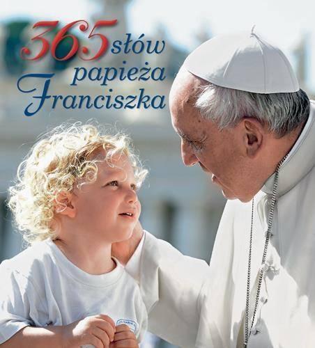 365 Słów Papieża Franciszka Książki Literatura Poezje Cytaty